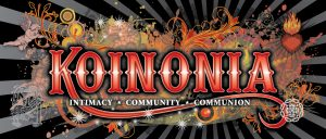 Koinonia - Intimacy, Community, Communion *SOLD OUT*
