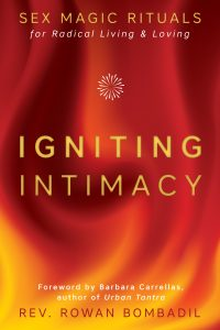 Cover of Igniting Intimacy: Sex Magic Rituals for Radical Living and Loving by Rowan Bombadil